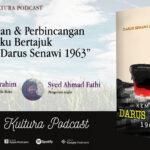 """Kultura Podcast #21 : Pembedahan & Perbincangan Sekitar Buku """"Kembara Darus Senawi 1963″"""